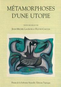 Jean-Michel Lacroix - Métamorphose d'une utopie.