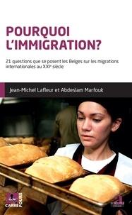 Jean-Michel Lafleur et Abdeslam Marfouk - Pourquoi l'immigration? - 21 questions que se posent les Belges sur les migrations internationales au XXIe siècle.