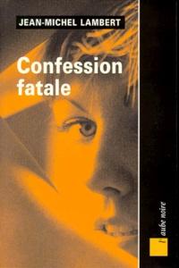 Jean-Michel Lambert - Confession fatale.