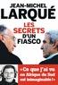 Jean-Michel Larqué - Les secrets d'un Fiasco.