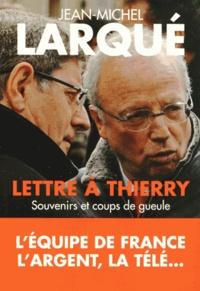 Jean-Michel Larqué - Lettre à Thierry - Souvenirs et coups de gueule.