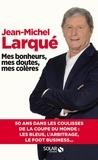 Jean-Michel Larqué - Mes bonheurs, mes doutes, mes colères.