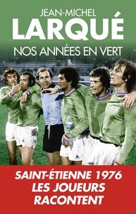 Jean-Michel Larqué - Nos années en vert.