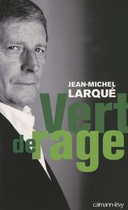 Jean-Michel Larqué - Vert de rage.