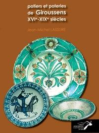 Jean-Michel Lassure - Potiers et poteries de Giroussens (XVIe-XIXe siècles).