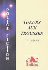 Jean-Michel Latapie - Tueurs aux trousses.
