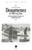 Jean-Michel Le Boulanger - Douarnenez de 1800 à nos jours - Essai de géographie historique sur l'identité d'une ville.