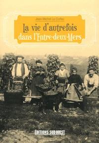 Jean-Michel Le Corfec - La vie d'autrefois dans l'entre-deux-mers.