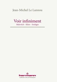 Jean-Michel Le Lannou - Voir infiniment - Malevitch, Klein, Soulages.