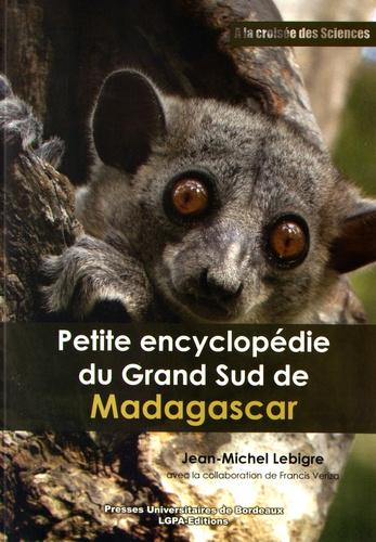 Jean-Michel Lebigre - Petite encyclopédie du Grand Sud de Madagascar.