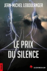 Jean-Michel Leboulanger - Le prix du silence.