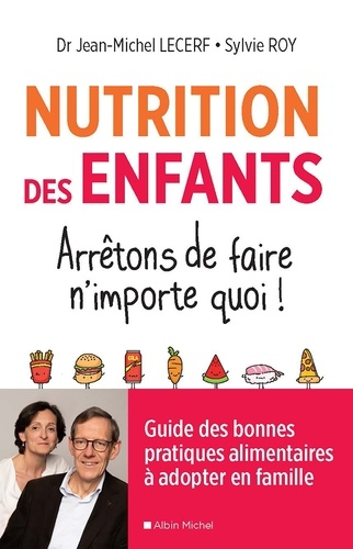 Nutrition des enfants. Arrêtons de faire n'importe quoi !. Guide des bonnes pratiques alimentaires à adopter en famille
