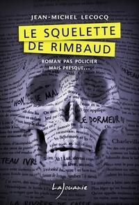 Jean-Michel Lecocq - Le squelette de Rimbaud.