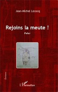 Jean-Michel Lecocq - Rejoins la meute !.