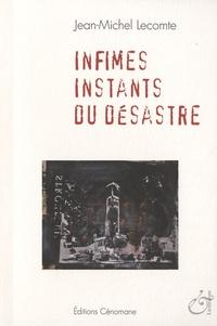 Jean-Michel Lecomte - Infimes instants du désastre.