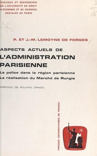 Aspects actuels de l'administration parisienne. La police dans la région parisienne. Suivi de La réalisation du marché de Rungis