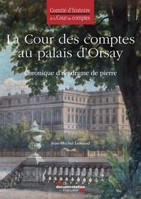 Jean-Michel Leniaud - La Cour des comptes au palais d'Orsay - Chronique d'un drame de pierre.
