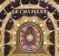 Jean-Michel Leniaud et Philippe Pumain - Le châtelet - Un théâtre pour Paris.