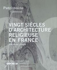 Jean-Michel Leniaud - Vingt siècles d'architecture religieuse en France.