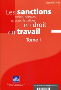 Jean Michel - Les sanctions civiles, pénales et administratives en droit du travail - Tome 1.
