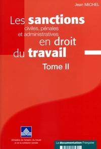 Jean Michel - Les sanctions civiles, pénales et administratives en droit du travail - Tome 2.