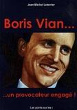 Jean-Michel Leterrier - Boris Vian... un provocateur engagé.