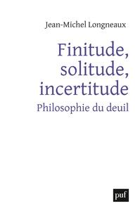 Jean-Michel Longneaux - Finitude, solitude, incertitude - Philosophie du deuil.
