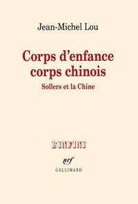 Jean-Michel Lou - Corps d'enfance corps chinois - Sollers et la Chine.