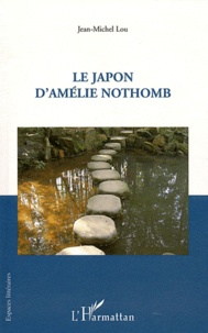 Jean-Michel Lou - Le Japon d'Amélie Nothomb.