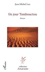 Jean-Michel Lou - Amarante  : Un jour Tombouctou - Roman.