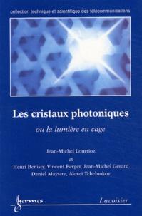 Jean-Michel Lourtioz et Henri Benisty - Les cristaux photoniques ou la lumière en cage.