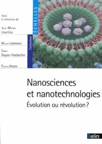 Jean-Michel Lourtioz et Marcel Lahmani - Nanosciences et nanotechnologies - Evolution ou révolution ?.