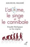 Jean-Michel Maldamé et Jean-Michel Maldamé - L'atome, le singe et le cannibale - Enquête théologique sur les origines.