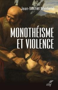 Jean-Michel Maldamé et Jean-Michel Maldamé - Monothéisme et violence - L'expérience chrétienne.