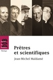 Jean-Michel Maldamé - Prêtres et scientifiques.