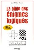 Jean-Michel Maman - La bible des énigmes logiques.