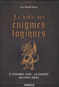 Jean-Michel Maman et David Marchal - La bible des énigmes logiques.