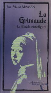 Jean-Michel Maman - La Grimaude Tome 1 : La fille à la triste figure.