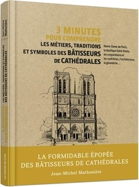 Jean-Michel Mathonière - 3 minutes pour comprendre les métiers, traditions et symboles des bâtisseurs de cathédrales.