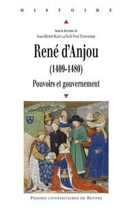 Jean-Michel Matz et Noël-Yves Tonnerre - René d'Anjou (1409 1480) - Pouvoirs et gouvernement.