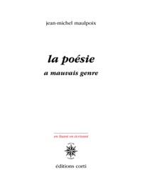 Jean-Michel Maulpoix - La poésie a mauvais genre.