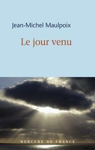 Jean-Michel Maulpoix - Le jour venu.
