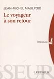 Jean-Michel Maulpoix - Le voyageur à son retour.