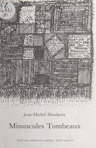 Jean-Michel Maulpoix et Christian Gardair - Minuscules tombeaux.