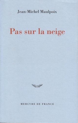 Jean-Michel Maulpoix - Pas sur la neige.