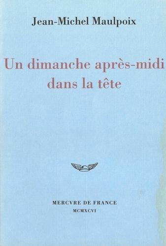 Jean-Michel Maulpoix - Un dimanche après-midi dans la tête.