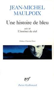 Jean-Michel Maulpoix - Une histoire de bleu suivi de L'instinct du ciel.