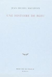 Jean-Michel Maulpoix - Une histoire de bleu.