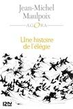 Jean-Michel Maulpoix - Une histoire de l'élégie - Poétique, histoire, anthologie.