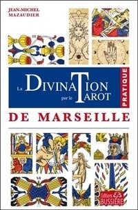 La divination par le tarot de Marseille - Jean-Michel Mazaudier |
